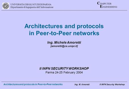 UNIVERSITA DEGLI STUDI DI PARMA Dipartimento di Ingegneria dellInformazione C OMPUTER E NGINEERING Architectures and protocols in Peer-to-Peer networks.