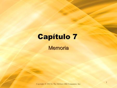 Copyright © 2002 by The McGraw-Hill Companies, Inc. 1 Capítulo 7 Memoria.