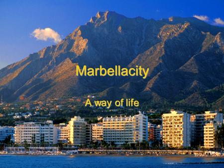 Marbellacity A way of life. Marbella a place where you can find all you need.