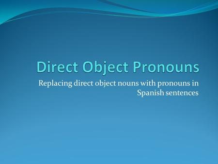 Replacing direct object nouns with pronouns in Spanish sentences.