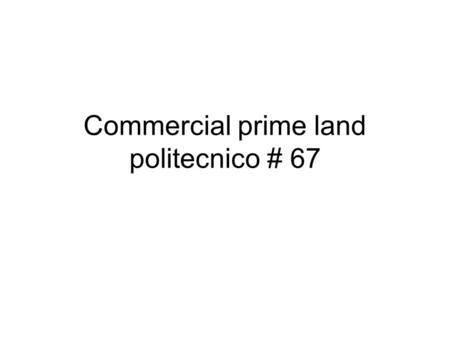 Commercial prime land politecnico # 67. Total area 876 m2 X $400.00 dlls/m2 = $350,400.00 dlls 9430 square feet Titled and registered property Escriturado.