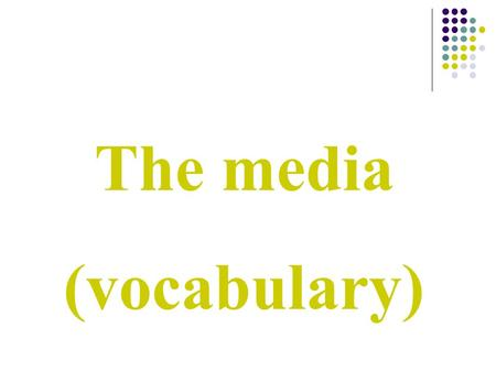 The media (vocabulary). TV programes Chat show: Programa de entrevistas Documentary: Documental Game show: Concurso Reality show: Reality show Soap opera:
