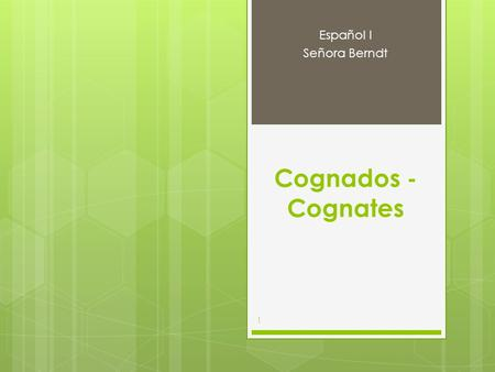 Cognados - Cognates Español I Señora Berndt 1. Cognados - Cognates There are some Spanish words that when you see them, you know (or think you know what.
