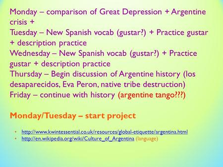Monday – comparison of Great Depression + Argentine crisis + Tuesday – New Spanish vocab (gustar?) + Practice gustar + description practice Wednesday –