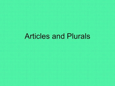 Articles and Plurals. Whats an article? Consider the following: el librola silla el cuadernola puerta el bolígrafola mesa What do you think el means?