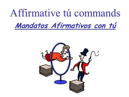 Mandatos Afirmativos con tú Affirmative tú commands.