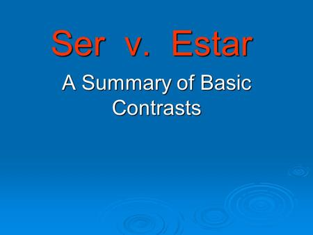 Ser v. Estar A Summary of Basic Contrasts. to be … or … to be ¡Es la pregunta! to be … or … to be ¡Es la pregunta! ser estar.
