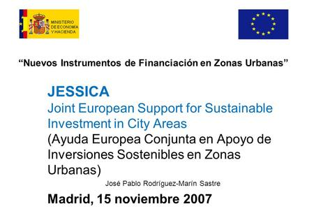 Nuevos Instrumentos de Financiación en Zonas Urbanas JESSICA Joint European Support for Sustainable Investment in City Areas (Ayuda Europea Conjunta en.