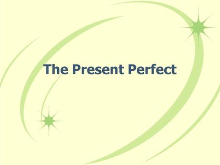 The Present Perfect In English we form the present perfect tense by combining have or has with the past participle of a verb: he has seen, have you tried?,