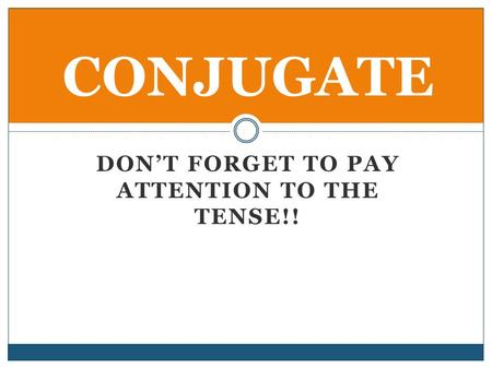 DONT FORGET TO PAY ATTENTION TO THE TENSE!! CONJUGATE.