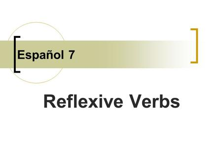 Español 7 Reflexive Verbs Reflexive verbs are used to tell that a person does an action to himself or herself.