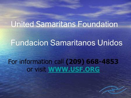United Samaritans Foundation Fundacion Samaritanos Unidos For information call (209) 668-4853 or visit WWW.USF.ORGWWW.USF.ORG.