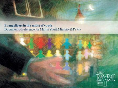 Evangelizers in the midst of youth Document of reference for Marist Youth Ministry (MYM)
