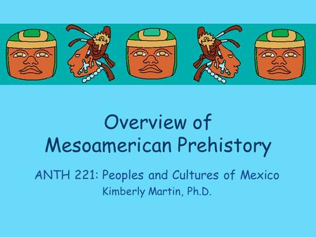 an overview of mesoamerica Overview the aztecs, maya, and their predecessors, 3rd ed (1993) mesoamerica: the evolution of a civilization (1968) prehistoric mesoamerica (adams 1991.