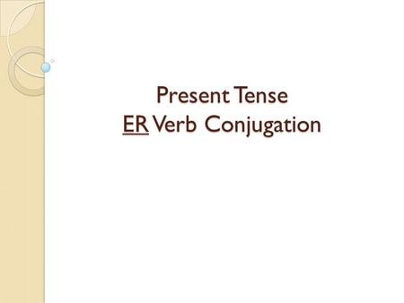 Present Tense ER Verb Conjugation. Academic Vocab Infinitive: The base form of a verb. When translated, it always includes TO + the action. Correr – To.