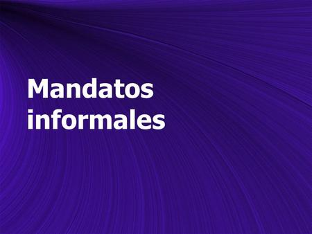 Mandatos informales. Informal Commands To give a command in Spanish, you must first decide whether you wish to use an informal (tú) or formal (usted)