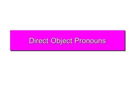 Direct Object Pronouns DOP: Me, Te, Nos You know that direct object pronouns replace direct object nouns.