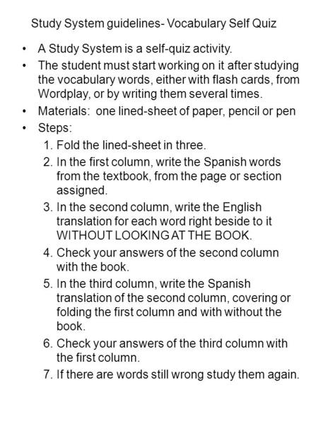 Study System guidelines- Vocabulary Self Quiz A Study System is a self-quiz activity. The student must start working on it after studying the vocabulary.
