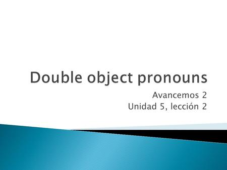 Avancemos 2 Unidad 5, lección 2. The direct object receives the action of the verb. (object of the verb) Laura buys a book.What does she buy? direct object.