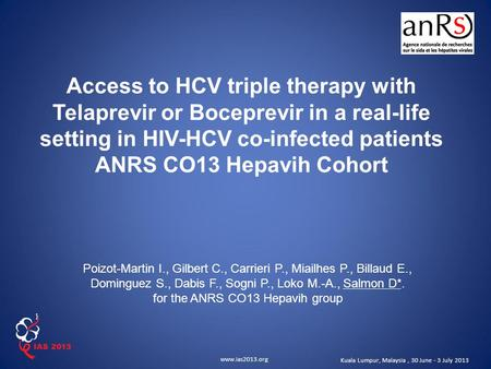 Www.ias2013.org Kuala Lumpur, Malaysia, 30 June - 3 July 2013 Access to HCV triple therapy with Telaprevir or Boceprevir in a real-life setting in HIV-HCV.
