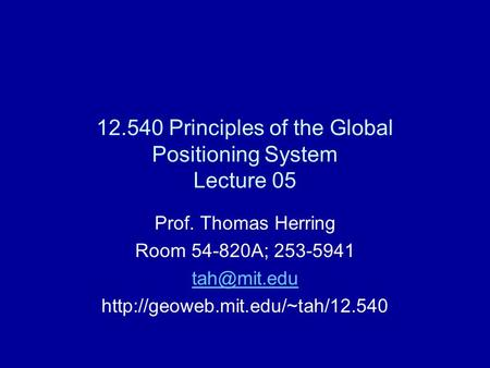 12.540 Principles of the Global Positioning System Lecture 05 Prof. Thomas Herring Room 54-820A; 253-5941