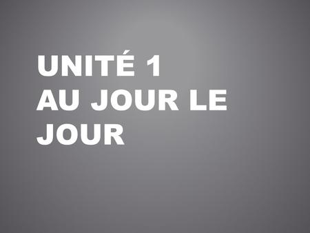 UNITÉ 1 AU JOUR LE JOUR. avoir + past participle – er = é – ir = i – re = u être + past participle – PP must agree with subject in number and gender masc.