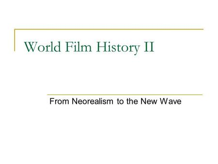 World Film History II From Neorealism to the New Wave.