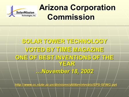 Arizona Corporation Commission SOLAR TOWER TECHNOLOGY VOTED BY TIME MAGAZINE ONE OF BEST INVENTIONS OF THE YEAR …November 18, 2002