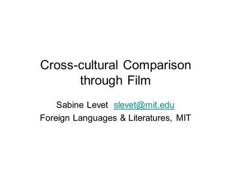 Cross-cultural Comparison through Film Sabine Levet Foreign Languages & Literatures, MIT.