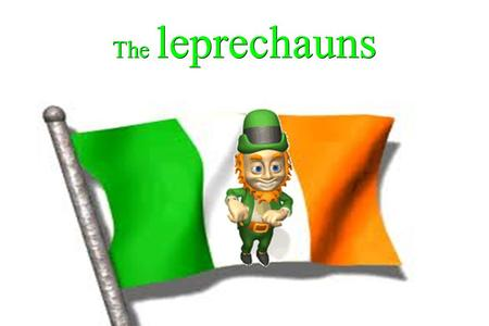 The leprechauns. Quesqu'unleprechaun Quesqu'un leprechaun the leprechaun is a small magical creature after man of Irish folklore, the leprechaun says.