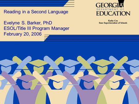 Reading in a Second Language Evelyne S. Barker, PhD ESOL/Title III Program Manager February 20, 2006.