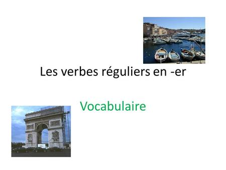 Les verbes réguliers en -er Vocabulaire A. Verbs for discussing classroom activities… 1. parler – to speak 2. étudier – to study 3. écouter – to listen.