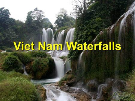 Viet Nam Waterfalls Texte original en français : Raoul Follereau English translation : Truc Huy.