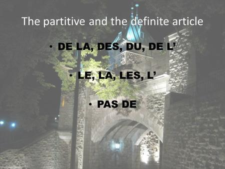 The partitive and the definite article DE LA, DES, DU, DE L LE, LA, LES, L PAS DE.