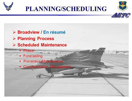 PLANNING/SCHEDULING Broadview / En résumé Planning Process Scheduled Maintenance Phase Forecasting Preventive Maintenance Cannibalization Management.