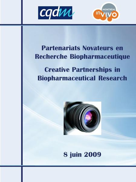 Partenariats Novateurs en Recherche Biopharmaceutique Creative Partnerships in Biopharmaceutical Research 8 juin 2009.