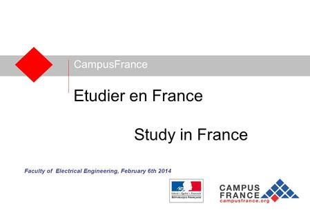 CampusFrance Etudier en France Study in France Faculty of Electrical Engineering, February 6th 2014.