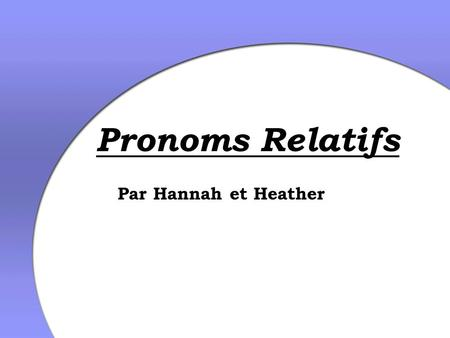 Par Hannah et Heather Pronoms Relatifs. Just as in English, a French relative pronoun links a dependent/relative clause (a clause that cannot stand alone)