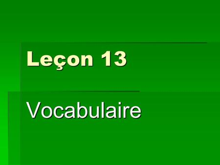 Leçon 13 Vocabulaire. The Park Un Parc The Supermarket Un Supermarché