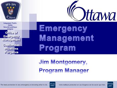 Office of Emergency Management Gestion des situations durgence Office of Emergency Management Gestion des situations durgence Integrated Public Safety.