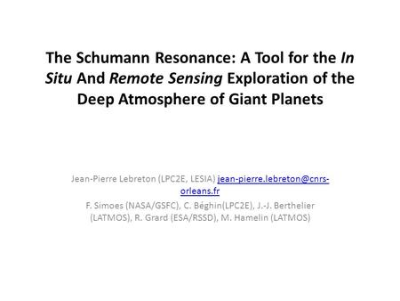 The Schumann Resonance: A Tool for the In Situ And Remote Sensing Exploration of the Deep Atmosphere of Giant Planets Jean-Pierre Lebreton (LPC2E, LESIA)