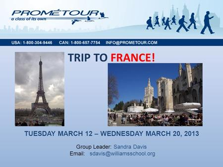 TRIP TO FRANCE! TUESDAY MARCH 12 – WEDNESDAY MARCH 20, 2013 Group Leader: Sandra Davis