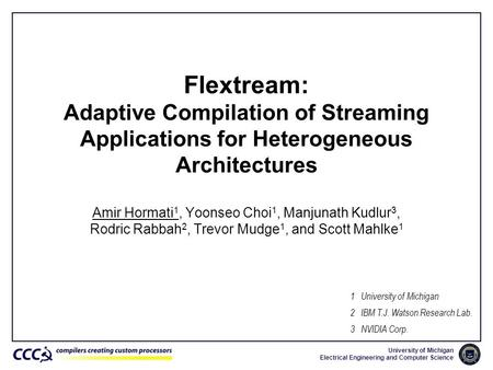 Flextream: Adaptive Compilation of Streaming Applications for Heterogeneous Architectures Amir Hormati1, Yoonseo Choi1, Manjunath Kudlur3, Rodric Rabbah2,