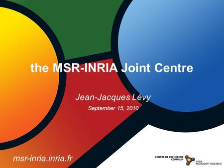 Jean-Jacques Lévy September 15, 2010 the MSR-INRIA Joint Centre msr-inria.inria.fr.