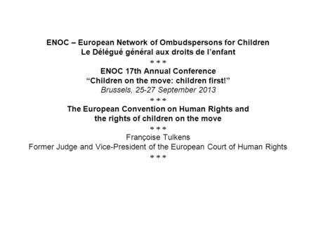 ENOC – European Network of Ombudspersons for Children Le Délégué général aux droits de lenfant ENOC 17th Annual Conference Children on the move: children.