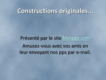 Constructions originales...