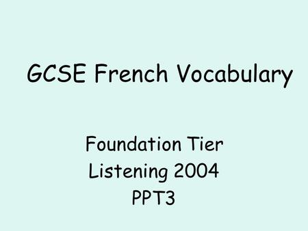 GCSE French Vocabulary Foundation Tier Listening 2004 PPT3.