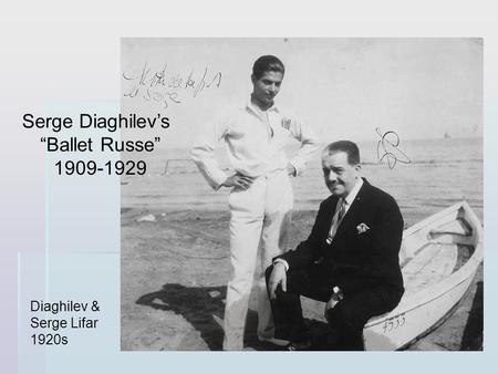 Diaghilev & Serge Lifar 1920s Serge Diaghilevs Ballet Russe 1909-1929.