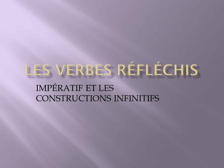 IMPÉRATIF ET LES CONSTRUCTIONS INFINITIFS. Step one: Figure out your subject Tu, nous or vous. Jai choisi nous Step two: Conjugate your verb Laves, lavons,
