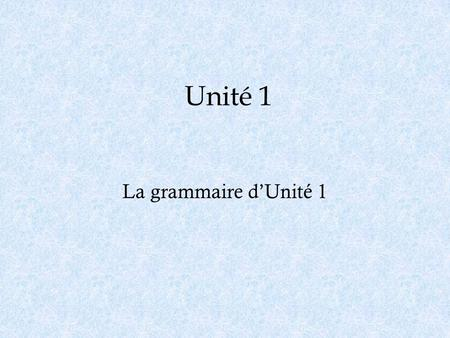 Unité 1 La grammaire dUnité 1. Les accents o laccent aigu – é: makes an ay sound. o laccent grave – è: makes an euh sound. Also seen as ù / à to distinguish.